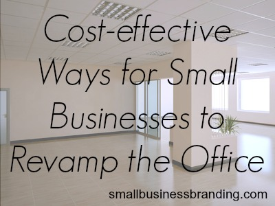 110813 - Cost Effective Ways for Small Businesses to Revamp the Office