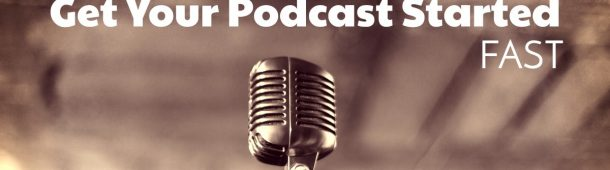 5 Tips to Get Your Podcast Started Fast