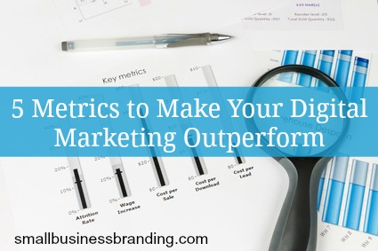 5 Metrics to Make Your Digital Marketing Outperform