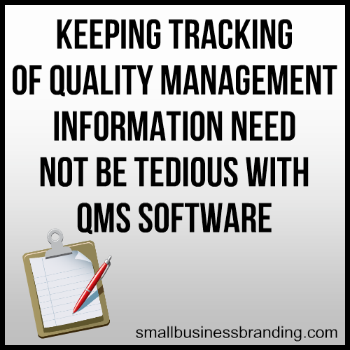 Keeping Tracking of Quality Management Information Need Not be Tedious QMS Software