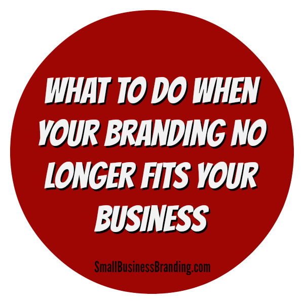 What To Do When Your Branding No Longer Fits Your Business-082014