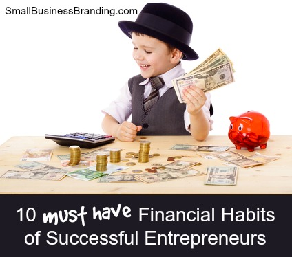 10 Financial Habits of Successful Entrepreneurs