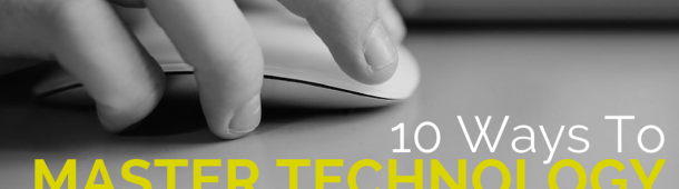 10 Ways To Master Your Tech & Work (Way) Faster
