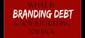 How Branding Debt Ratios are Determining Factors in Your Brand's Success-021415