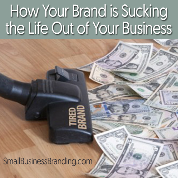 How Your Brand is Sucking the Life Out of Your Business-041615