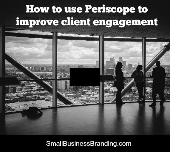 How to use Periscope to improve client engagement