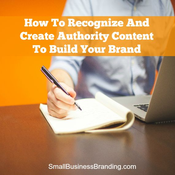 How To Recognize And Create Authority Content To Build Your Brand