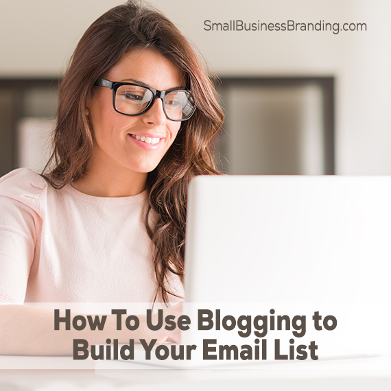 How To Use Blogging to Build Your Email List