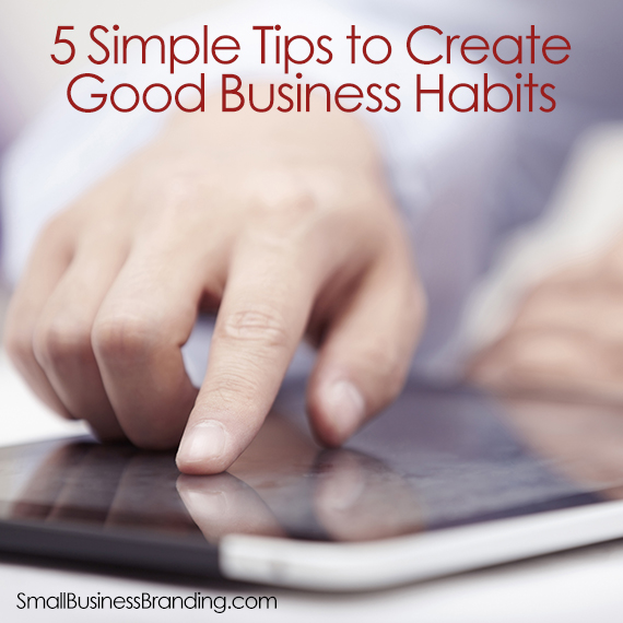 How to Create Good Business Habits