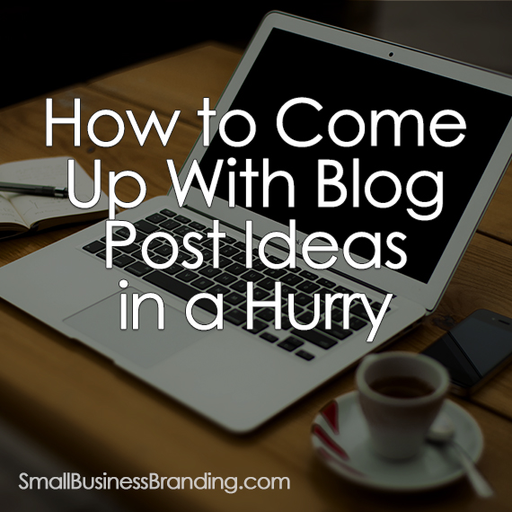 How to Come Up With Blog Post Ideas in a Hurry