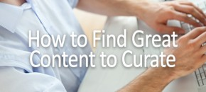 How to Find Great Content to Curate