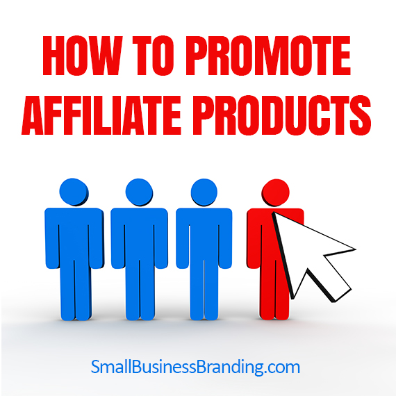How to Promote Affiliate Products
