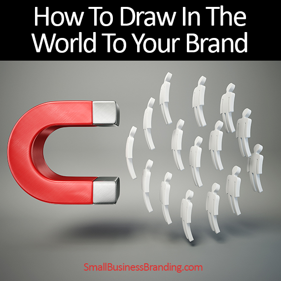 How to Draw the World in to Your Brand