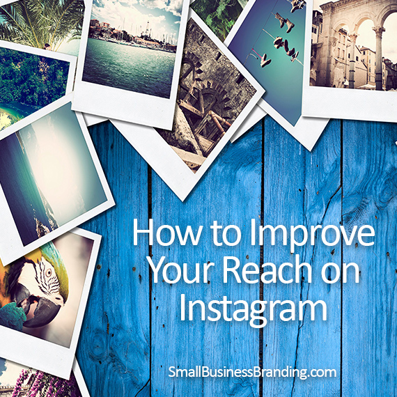 How to Improve Your Reach on Instagram