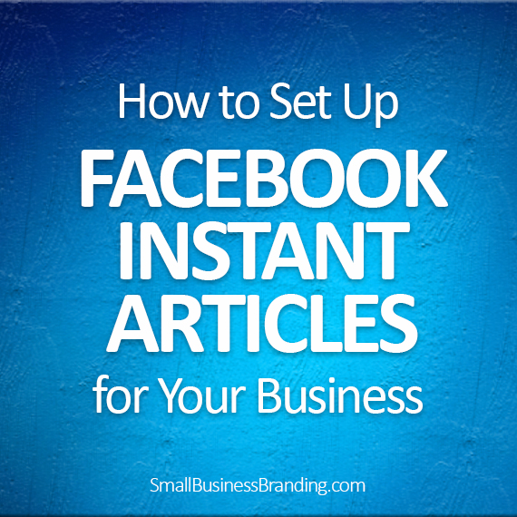 042216-How to Set Up Facebook Instant Articles for Your Business