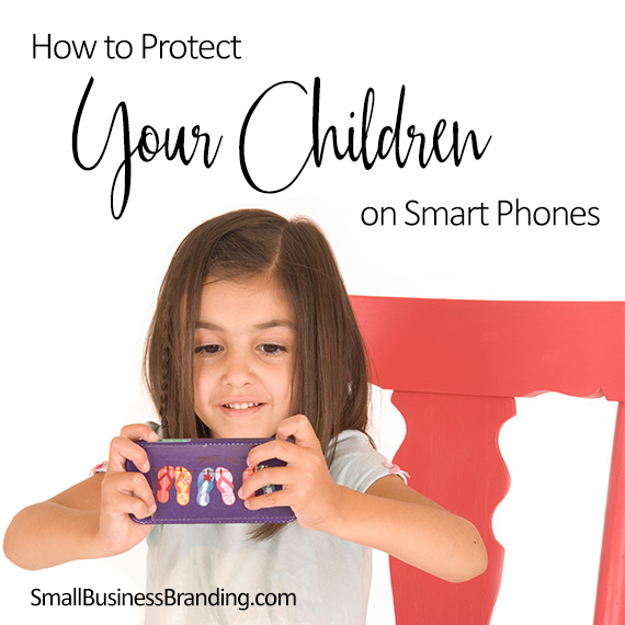 How to Protect Your Children on Smart Phones