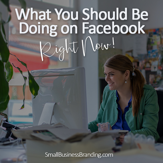 What You Should Be Doing on Facebook Right Now