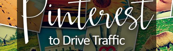 How to Leverage Pinterest to Drive Traffic to Your Blog