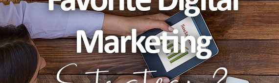What's Your Favorite Digital Marketing Strategy?
