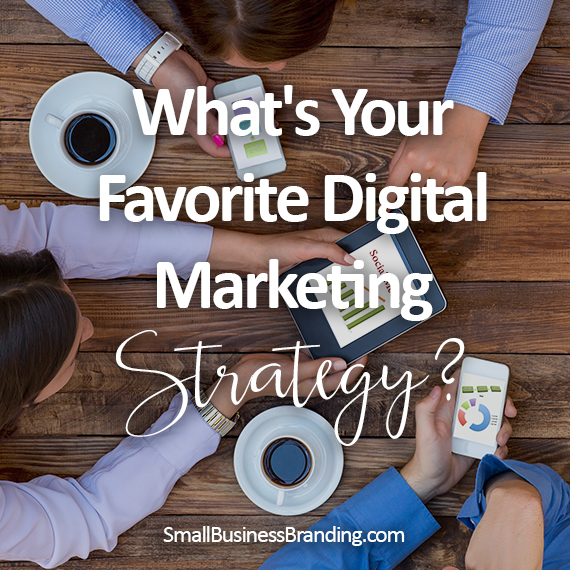 Whats Your Favorite Digital Marketing Strategy