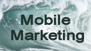 Mobile Marketing Tsunami: 4 Reasons Mobile Is Taking Over