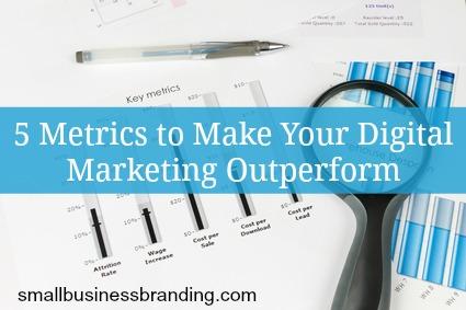 5 Metrics to Make Your Digital Marketing Outperform