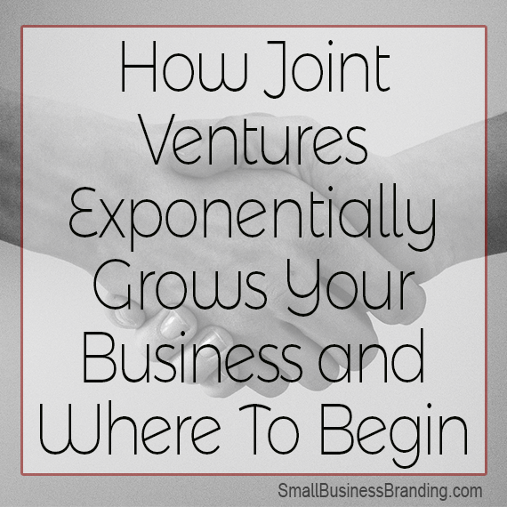 How Joint Ventures Exponentially Grows Your Business and Where To Begin