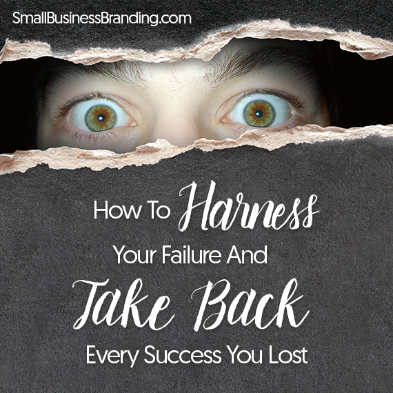 How To Harness Your Failure And Take Back Every Success You Lost