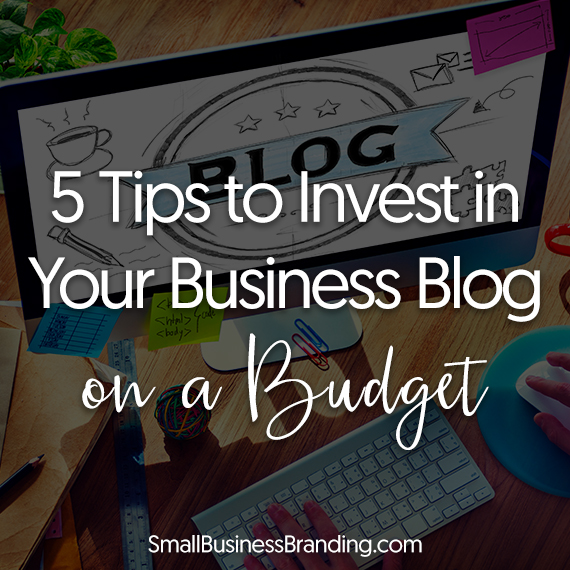 5-tips-to-invest-in-your-business-blog-on-a-budget